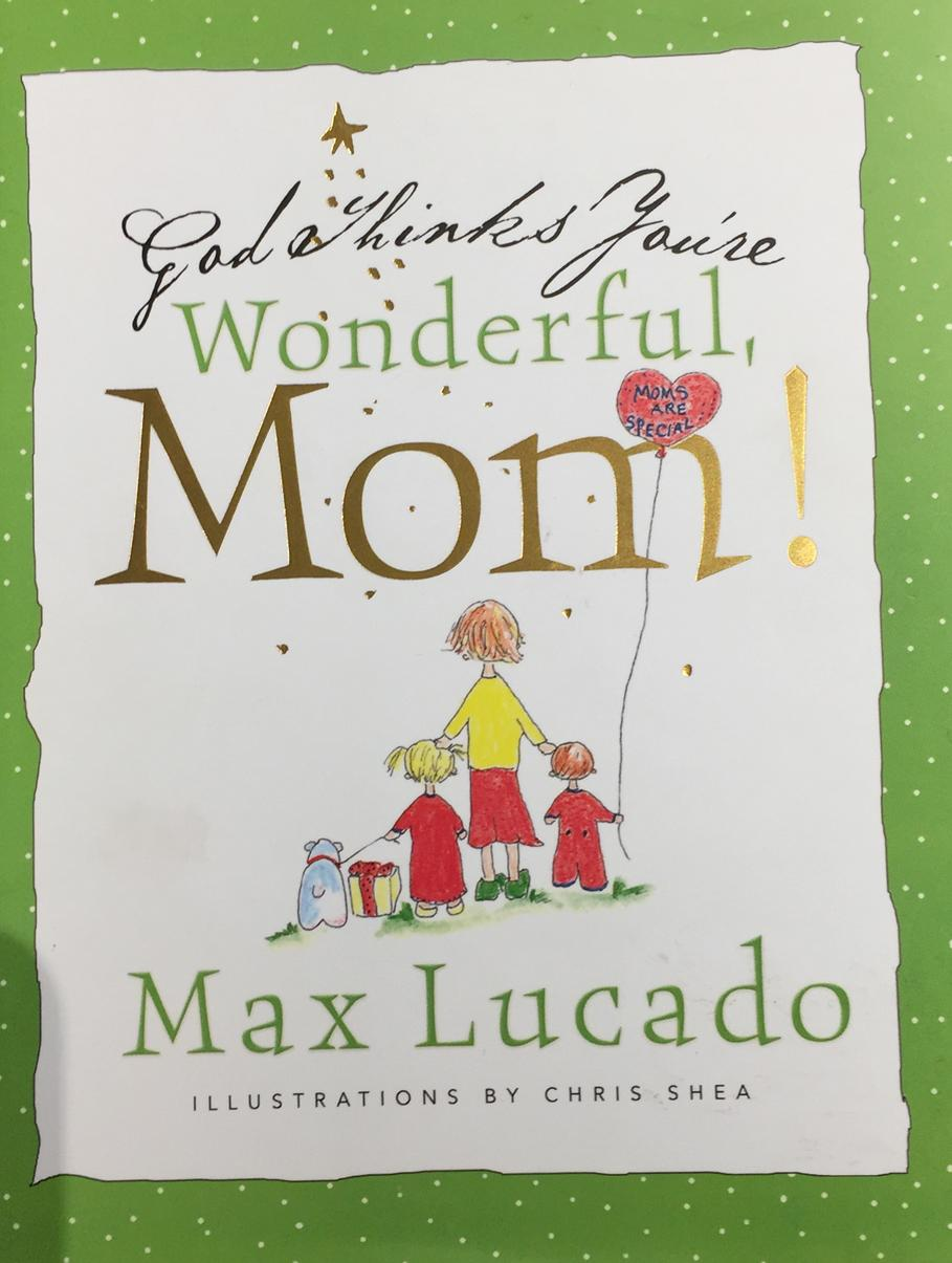 God thinks youre wonderful mom by max lucado with illustrations god thinks youre wonderful mom by max lucado with illustrations by chris kristyandbryce Choice Image